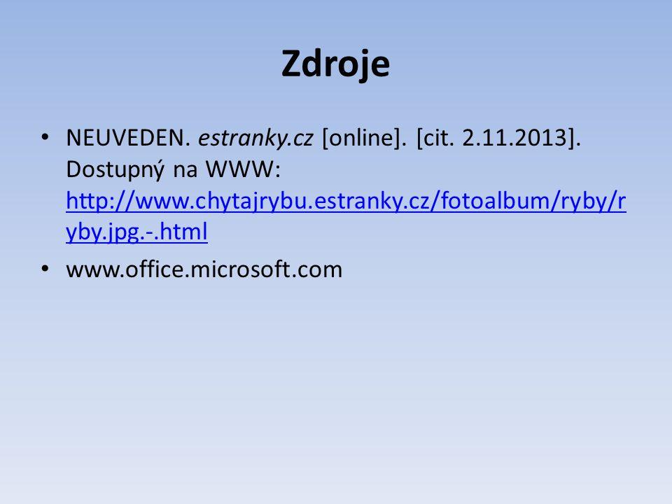 Zdroje NEUVEDEN. estranky.cz [online]. [cit. 2.11.2013]. Dostupný na WWW: http://www.chytajrybu.estranky.cz/fotoalbum/ryby/r yby.jpg.-.html http://www