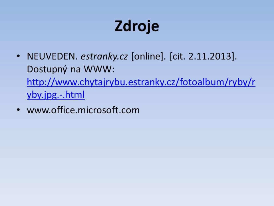 Zdroje NEUVEDEN. estranky.cz [online]. [cit. 2.11.2013].