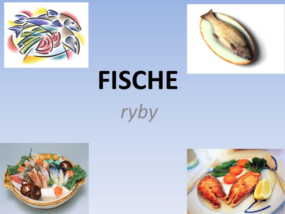 Süβwasserfische (sladkovodní ryby) r Karpfen – kapr e Forelle – pstruh r Zander – candát r Lachs – losos r Aal – úhoř r Hecht – štika r Wels – sumec e Schleie – lín