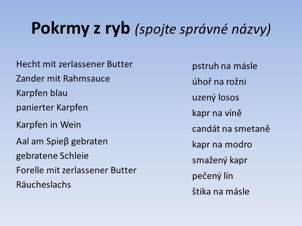 Pokrmy z ryb (spojte správné názvy) pstruh na másle úhoř na rožni uzený losos kapr na víně candát na smetaně kapr na modro smažený kapr pečený lín šti