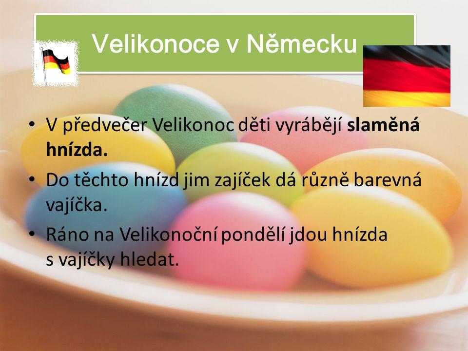 Velikonoce v Německu V předvečer Velikonoc děti vyrábějí slaměná hnízda.