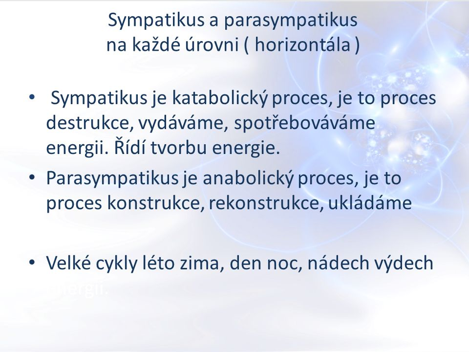 Sympatikus a parasympatikus na každé úrovni ( horizontála ) Sympatikus je katabolický proces, je to proces destrukce, vydáváme, spotřebováváme energii