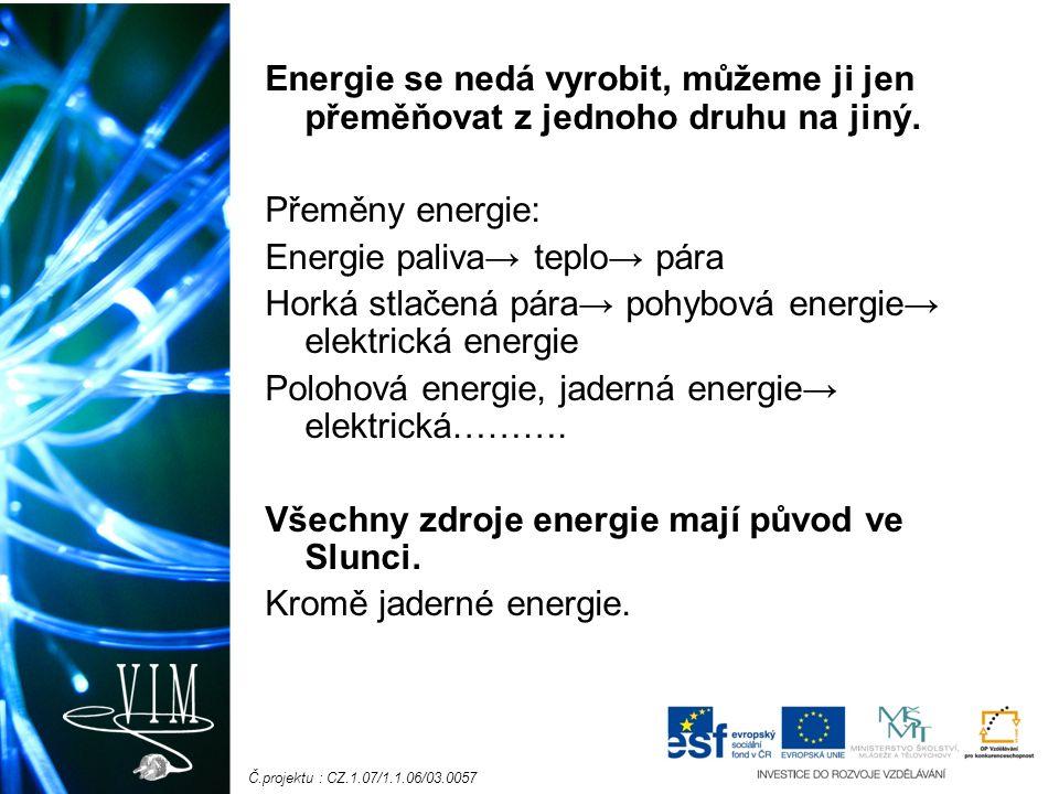 Č.projektu : CZ.1.07/1.1.06/03.0057 Energie se nedá vyrobit, můžeme ji jen přeměňovat z jednoho druhu na jiný.