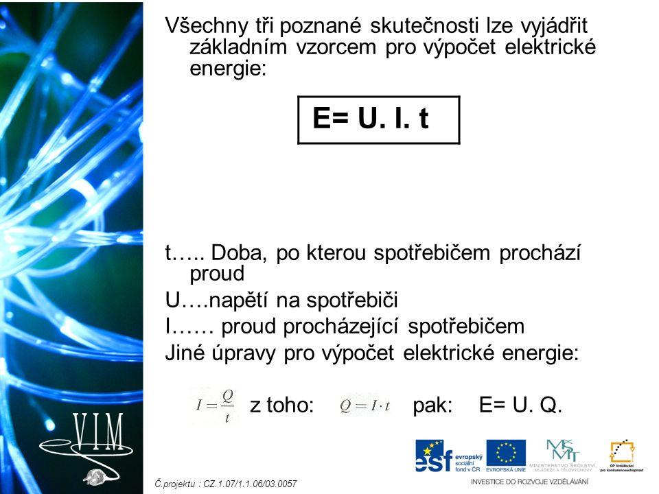 Č.projektu : CZ.1.07/1.1.06/03.0057 Všechny tři poznané skutečnosti lze vyjádřit základním vzorcem pro výpočet elektrické energie: t…..