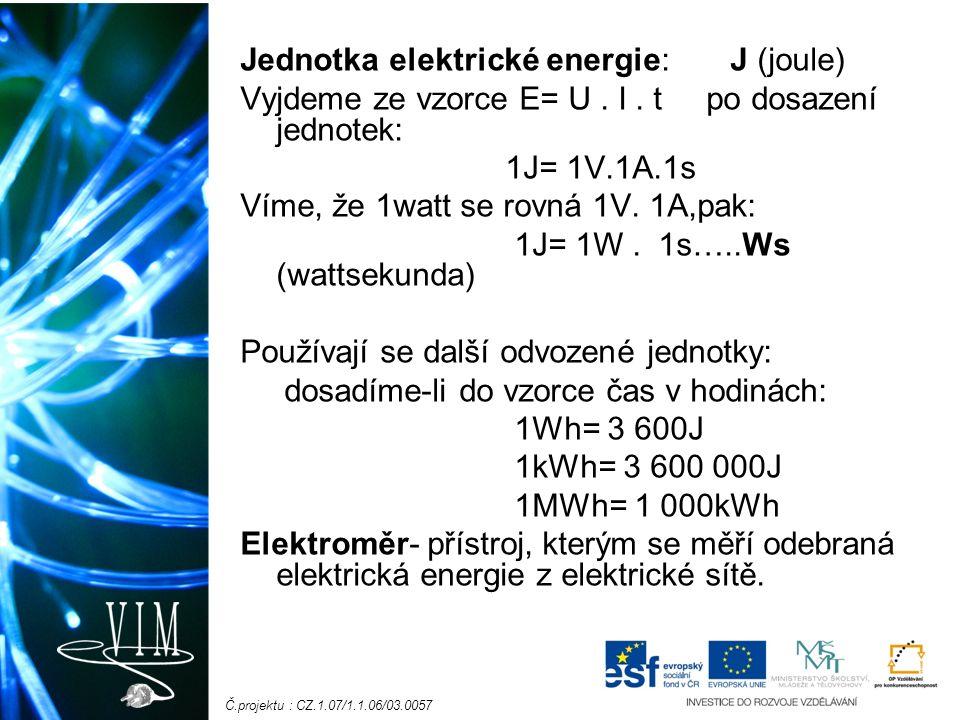 Č.projektu : CZ.1.07/1.1.06/03.0057 Jednotka elektrické energie: J (joule) Vyjdeme ze vzorce E= U.