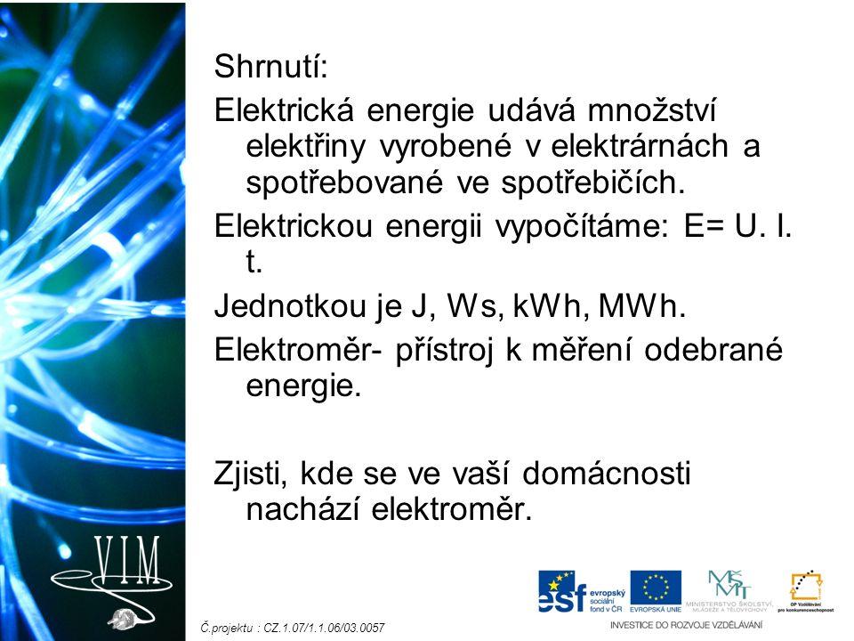 Č.projektu : CZ.1.07/1.1.06/03.0057 Shrnutí: Elektrická energie udává množství elektřiny vyrobené v elektrárnách a spotřebované ve spotřebičích.