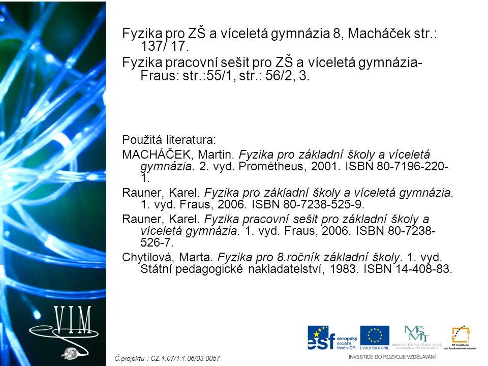 Č.projektu : CZ.1.07/1.1.06/03.0057 Fyzika pro ZŠ a víceletá gymnázia 8, Macháček str.: 137/ 17.