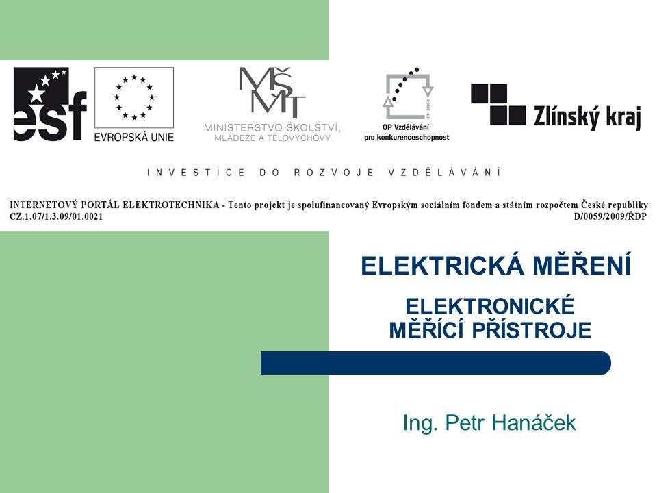 ELEKTRICKÁ MĚŘENÍ Ing. Petr Hanáček ELEKTRONICKÉ MĚŘÍCÍ PŘÍSTROJE