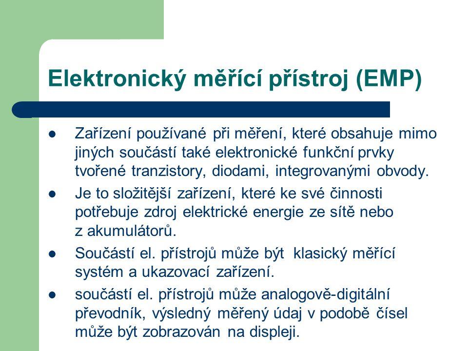 Elektronický měřící přístroj (EMP) Zařízení používané při měření, které obsahuje mimo jiných součástí také elektronické funkční prvky tvořené tranzistory, diodami, integrovanými obvody.