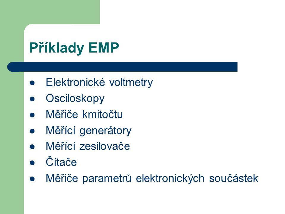 Příklady EMP Elektronické voltmetry Osciloskopy Měřiče kmitočtu Měřící generátory Měřící zesilovače Čítače Měřiče parametrů elektronických součástek