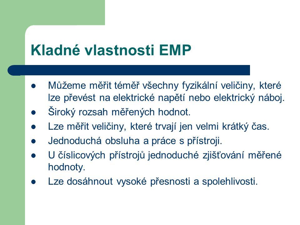 Kladné vlastnosti EMP Můžeme měřit téměř všechny fyzikální veličiny, které lze převést na elektrické napětí nebo elektrický náboj.