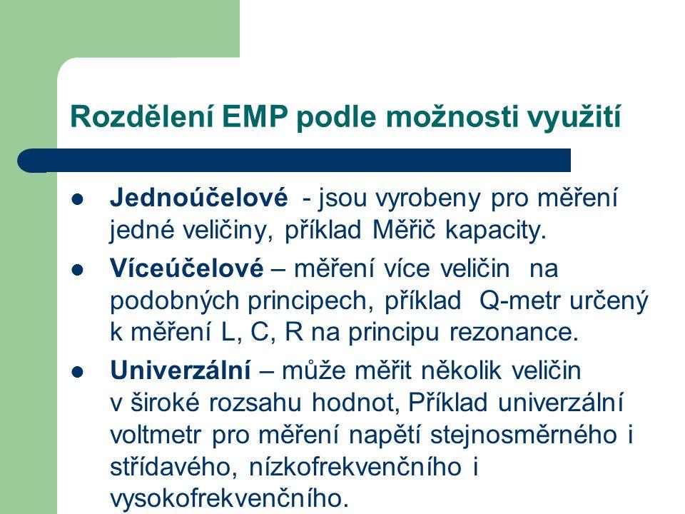 Rozdělení EMP podle možnosti využití Jednoúčelové - jsou vyrobeny pro měření jedné veličiny, příklad Měřič kapacity. Víceúčelové – měření více veličin