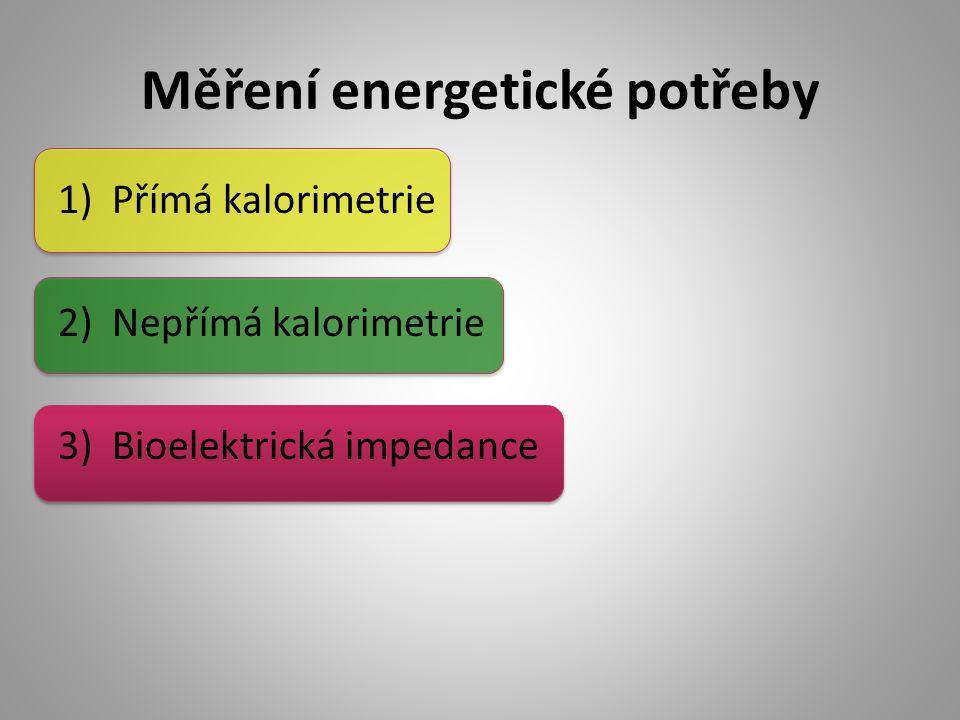 Měření energetické potřeby 1)Přímá kalorimetrie 2)Nepřímá kalorimetrie 3)Bioelektrická impedance