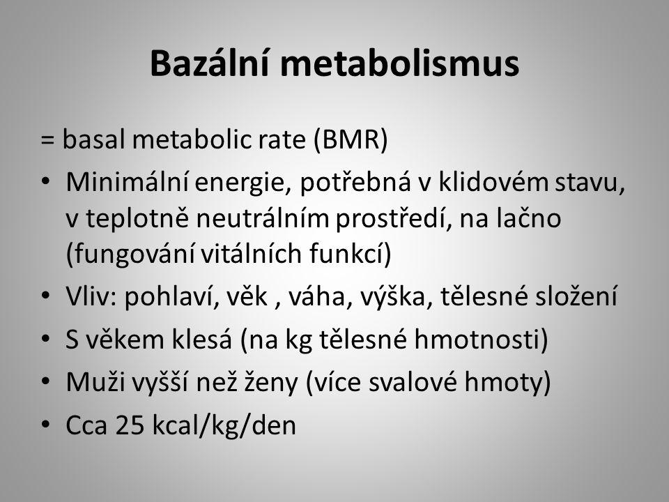 Bazální metabolismus = basal metabolic rate (BMR) Minimální energie, potřebná v klidovém stavu, v teplotně neutrálním prostředí, na lačno (fungování vitálních funkcí) Vliv: pohlaví, věk, váha, výška, tělesné složení S věkem klesá (na kg tělesné hmotnosti) Muži vyšší než ženy (více svalové hmoty) Cca 25 kcal/kg/den