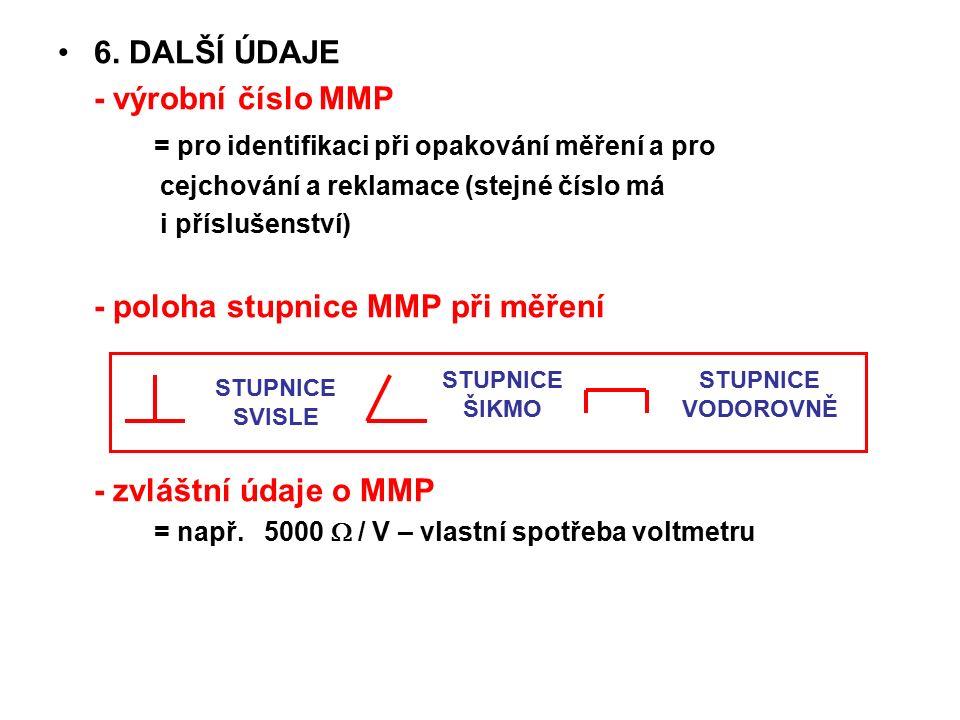 6. DALŠÍ ÚDAJE - výrobní číslo MMP = pro identifikaci při opakování měření a pro cejchování a reklamace (stejné číslo má i příslušenství) - poloha stu