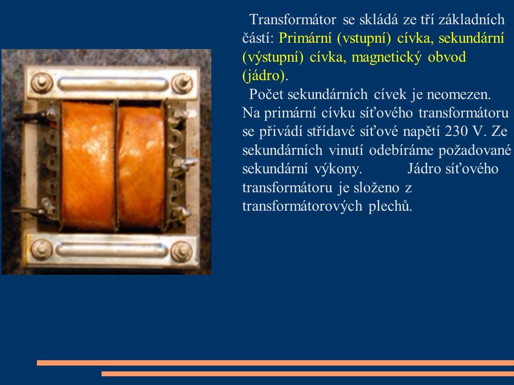 Transformátor se skládá ze tří základních částí: Primární (vstupní) cívka, sekundární (výstupní) cívka, magnetický obvod (jádro). Počet sekundárních c