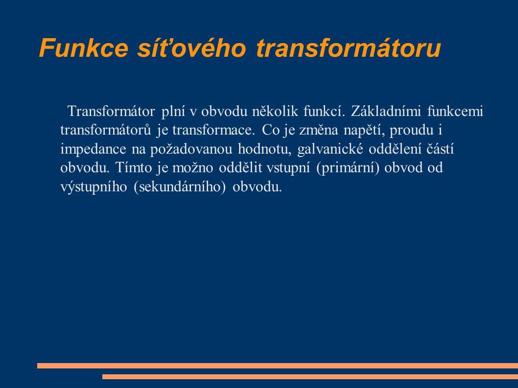 Funkce síťového transformátoru Transformátor plní v obvodu několik funkcí. Základními funkcemi transformátorů je transformace. Co je změna napětí, pro