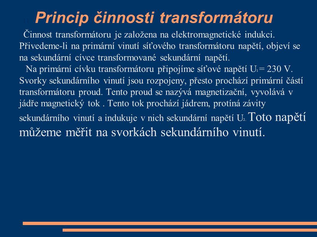Princip činnosti transformátoru Činnost transformátoru je založena na elektromagnetické indukci. Přivedeme-li na primární vinutí síťového transformáto
