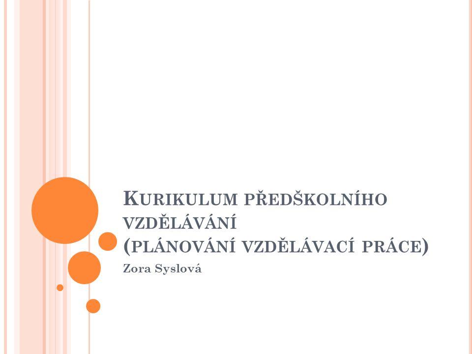 K URIKULUM PŘEDŠKOLNÍHO VZDĚLÁVÁNÍ ( PLÁNOVÁNÍ VZDĚLÁVACÍ PRÁCE ) Zora Syslová