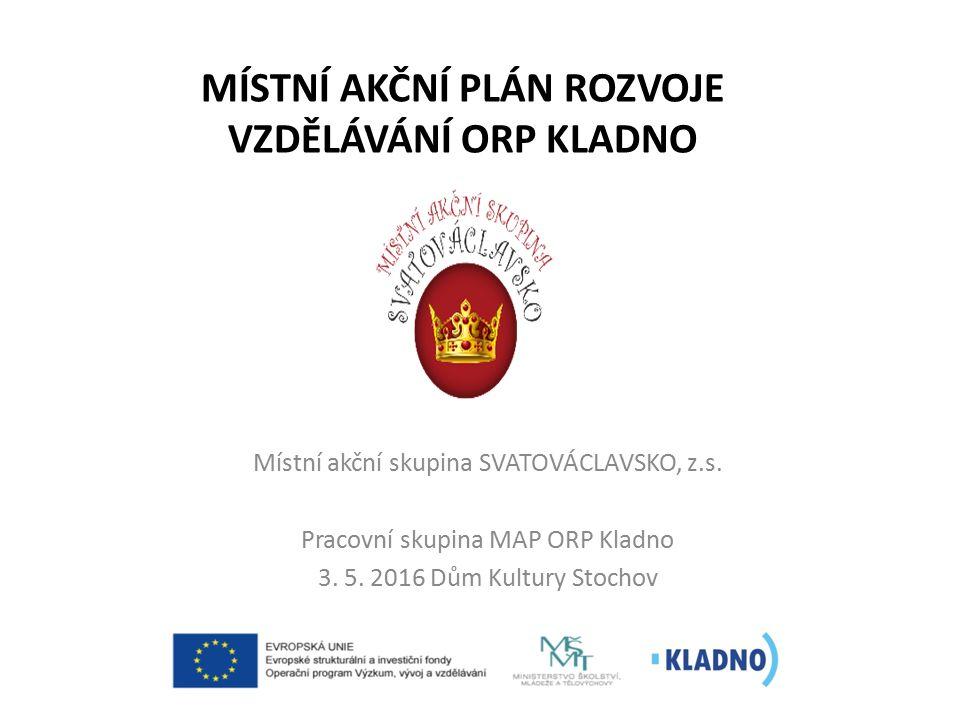 MÍSTNÍ AKČNÍ PLÁN ROZVOJE VZDĚLÁVÁNÍ ORP KLADNO Místní akční skupina SVATOVÁCLAVSKO, z.s.