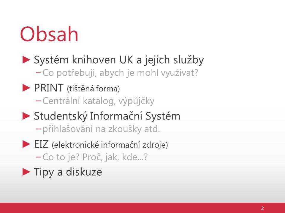 Obsah ► Systém knihoven UK a jejich služby – Co potřebuji, abych je mohl využívat.