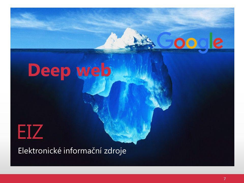 EIZ - proč ► Informační zdroje pro vědu a výzkum s omezeným přístupem ► Vydavatelská politika ► Internet – deep web vs surface web ► Indexace a databáze ► Crawler, odkazování – Googlebot, SeznamBot 8 Deep web mld.