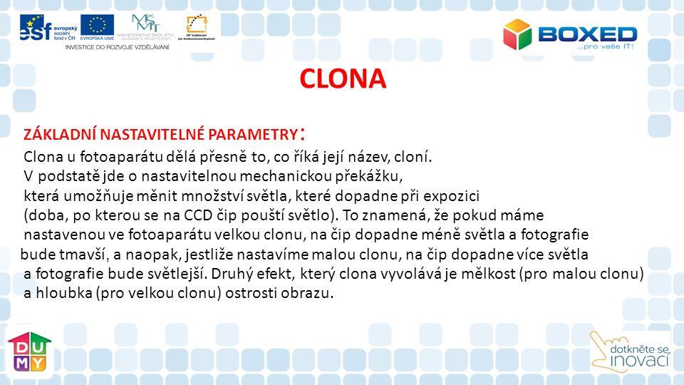 CLONA ZÁKLADNÍ NASTAVITELNÉ PARAMETRY : Clona u fotoaparátu dělá přesně to, co říká její název, cloní.