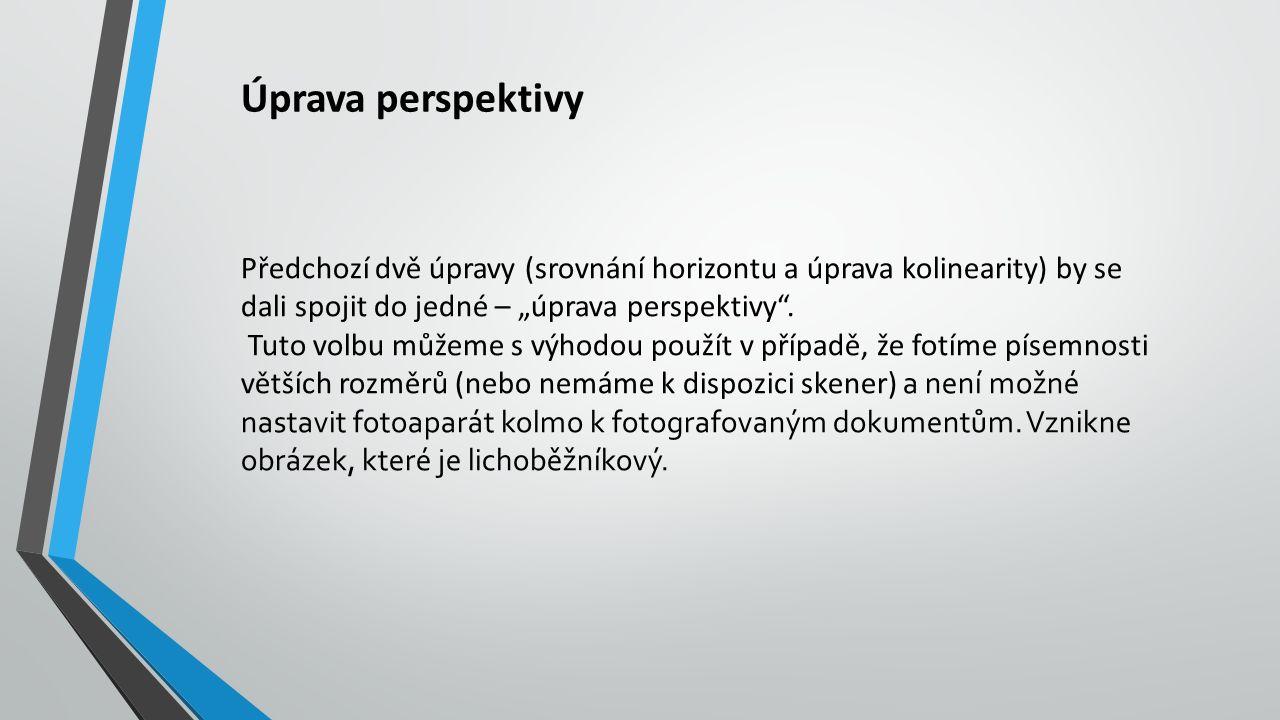 """Úprava perspektivy Předchozí dvě úpravy (srovnání horizontu a úprava kolinearity) by se dali spojit do jedné – """"úprava perspektivy ."""