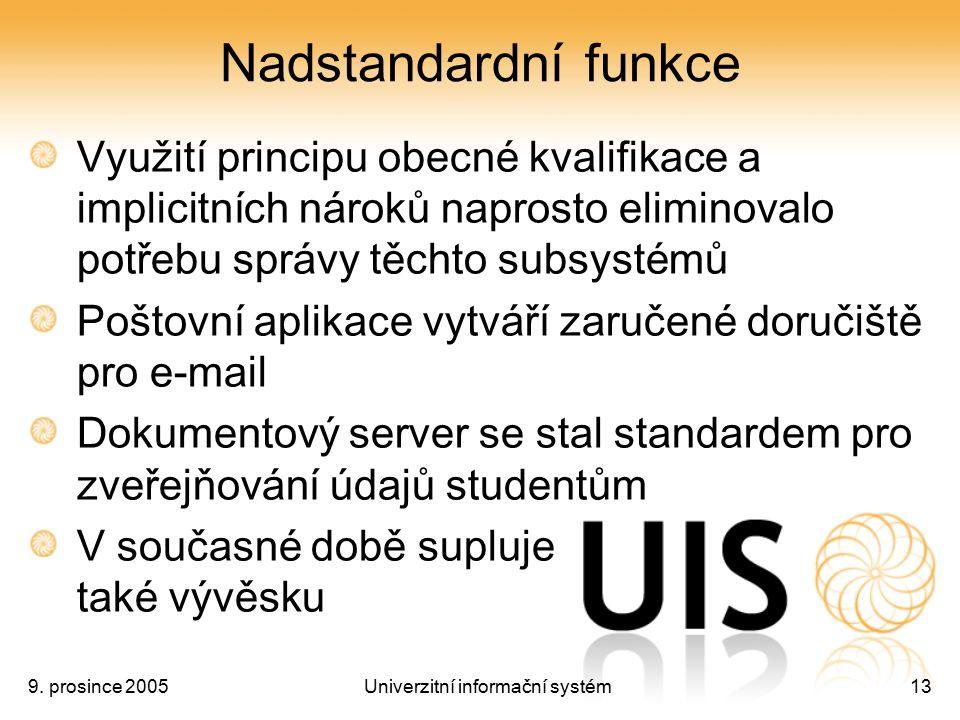 9. prosince 2005Univerzitní informační systém13 Nadstandardní funkce Využití principu obecné kvalifikace a implicitních nároků naprosto eliminovalo po
