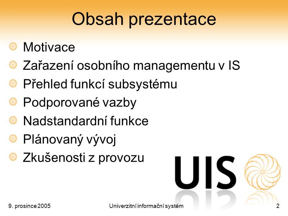 9. prosince 2005Univerzitní informační systém2 Obsah prezentace Motivace Zařazení osobního managementu v IS Přehled funkcí subsystému Podporované vazb