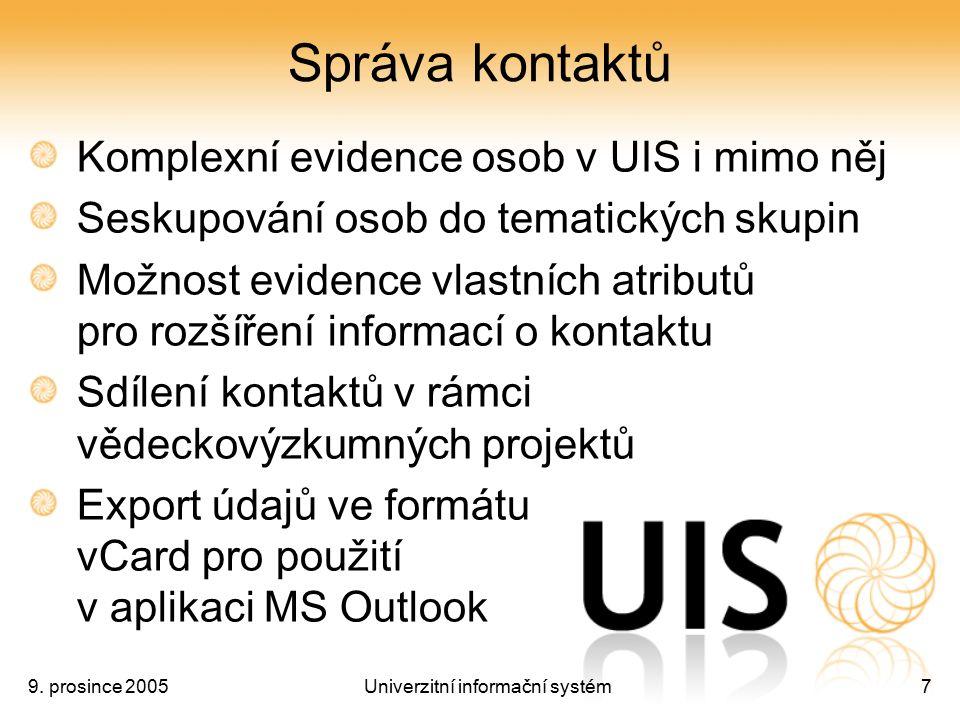 9. prosince 2005Univerzitní informační systém7 Správa kontaktů Komplexní evidence osob v UIS i mimo něj Seskupování osob do tematických skupin Možnost