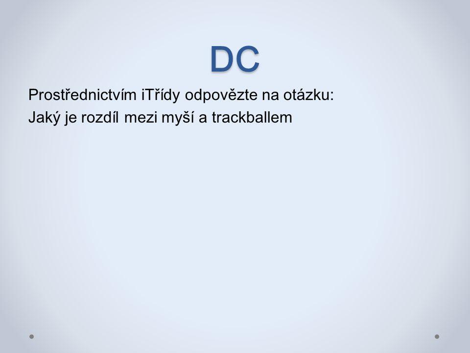 DC Prostřednictvím iTřídy odpovězte na otázku: Jaký je rozdíl mezi myší a trackballem