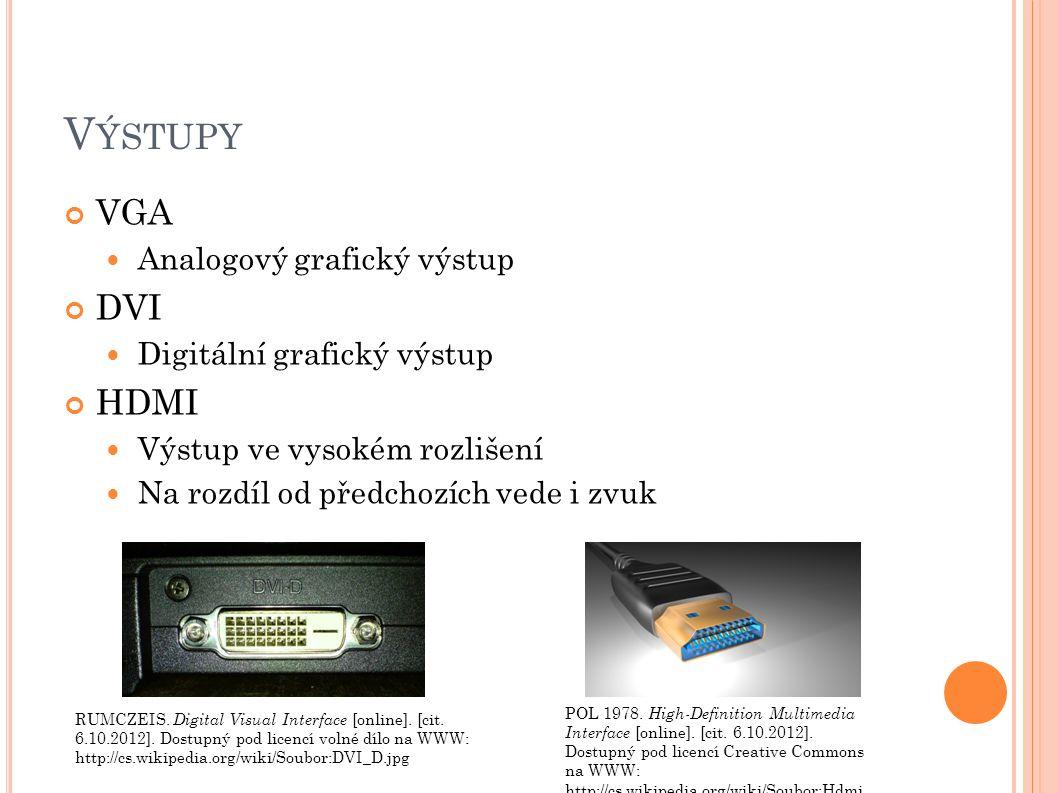 V ÝSTUPY VGA Analogový grafický výstup DVI Digitální grafický výstup HDMI Výstup ve vysokém rozlišení Na rozdíl od předchozích vede i zvuk RUMCZEIS.