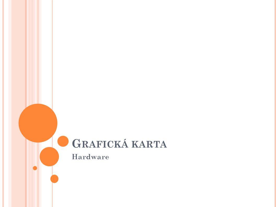 G RAFICKÁ KARTA Hardware