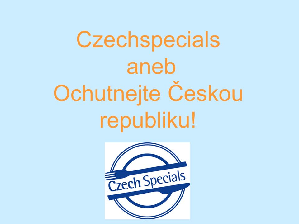 Czechspecials aneb Ochutnejte Českou republiku!