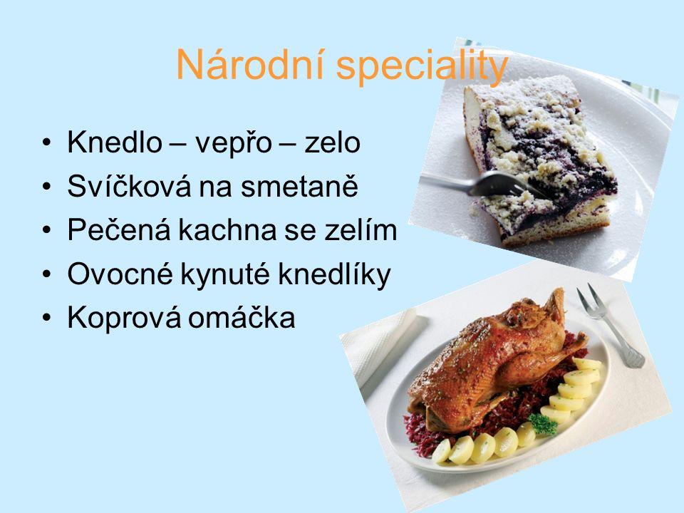Národní speciality Knedlo – vepřo – zelo Svíčková na smetaně Pečená kachna se zelím Ovocné kynuté knedlíky Koprová omáčka