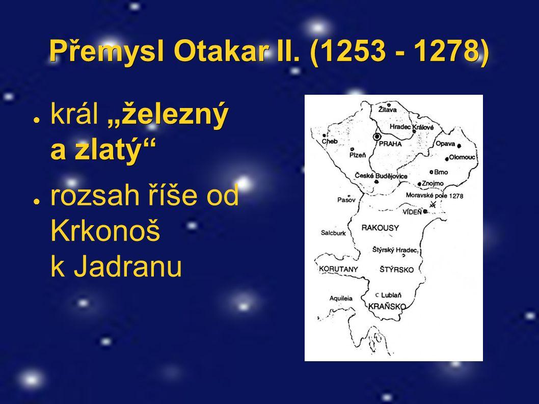 """Přemysl Otakar II. (1253 - 1278) """"železný a zlatý"""" ● král """"železný a zlatý"""" ● rozsah říše od Krkonoš k Jadranu"""