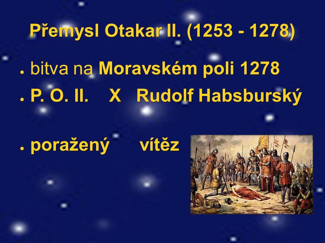 Přemysl Otakar II. (1253 - 1278) Moravském poli 1278 ● bitva na Moravském poli 1278 ● P. O. II. X Rudolf Habsburský ● poražený vítěz