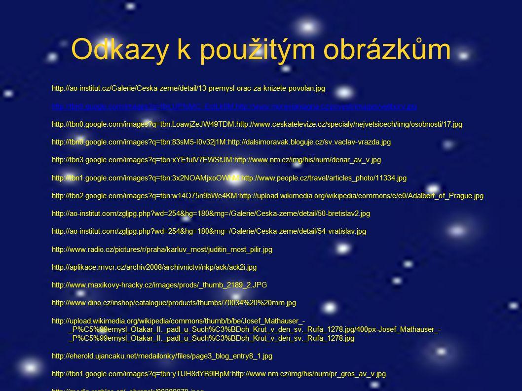 Odkazy k použitým obrázkům http://ao-institut.cz/Galerie/Ceska-zeme/detail/13-premysl-orac-za-knizete-povolan.jpg http://tbn0.google.com/images?q=tbn: