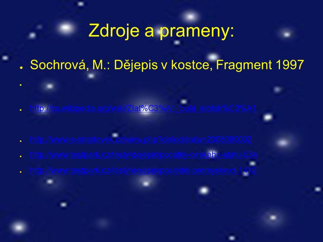 Zdroje a prameny: ● Sochrová, M.: Dějepis v kostce, Fragment 1997 ● http://cs.wikipedia.org/wiki/Zlat%C3%A1_bula_sicilsk%C3%A1 http://cs.wikipedia.org