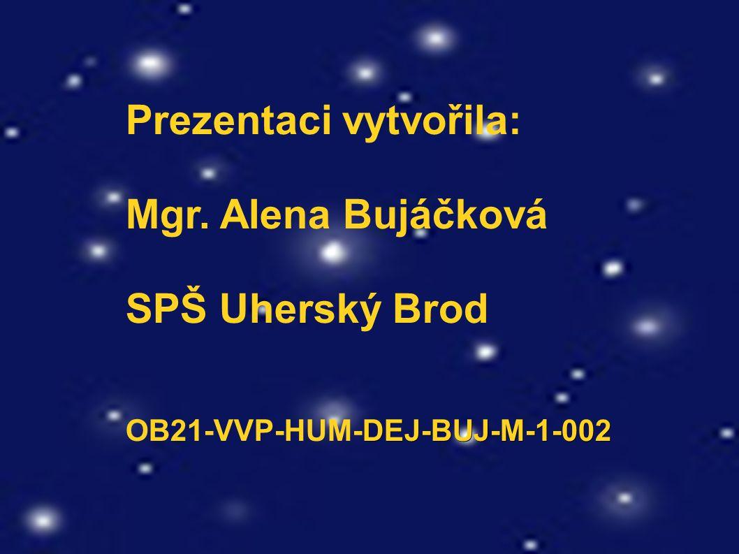 Prezentaci vytvořila: Mgr. Alena Bujáčková SPŠ Uherský Brod DEJ-BUJ-M-1-002 OB21-VVP-HUM-DEJ-BUJ-M-1-002