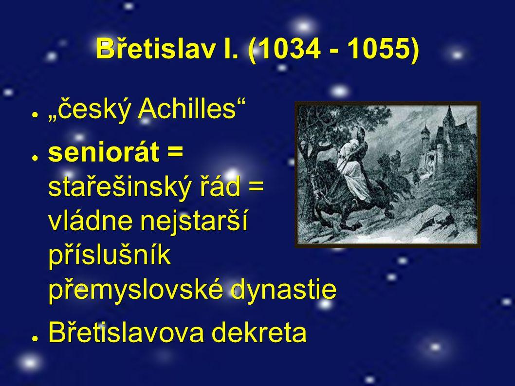 """Břetislav I. (1034 - 1055) ● """"český Achilles"""" ● seniorát = stařešinský řád = vládne nejstarší příslušník přemyslovské dynastie ● Břetislavova dekreta"""