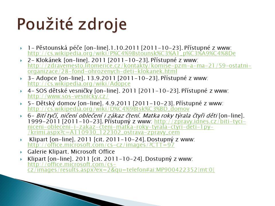  1- Pěstounská péče [on-line].1.10.2011 [2011-10-23]. Přístupné z www: http://cs.wikipedia.org/wiki/P%C4%9Bstounsk%C3%A1_p%C3%A9%C4%8De http://cs.wik