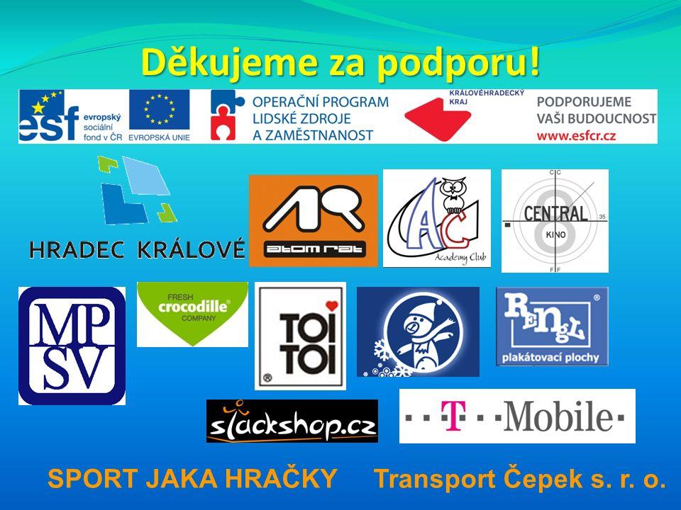 Děkujeme za podporu! SPORT JAKA HRAČKY Transport Čepek s. r. o.