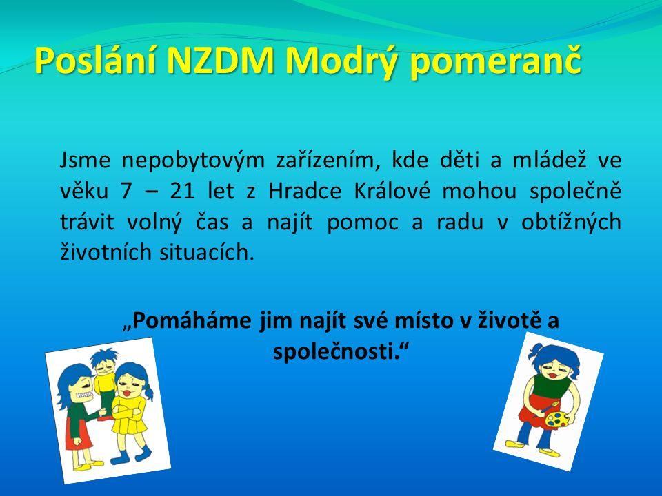 Poslání NZDM Modrý pomeranč Jsme nepobytovým zařízením, kde děti a mládež ve věku 7 – 21 let z Hradce Králové mohou společně trávit volný čas a najít