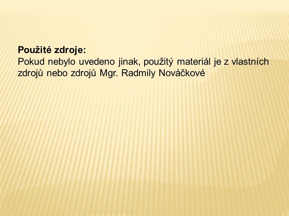 Použité zdroje: Pokud nebylo uvedeno jinak, použitý materiál je z vlastních zdrojů nebo zdrojů Mgr. Radmily Nováčkové