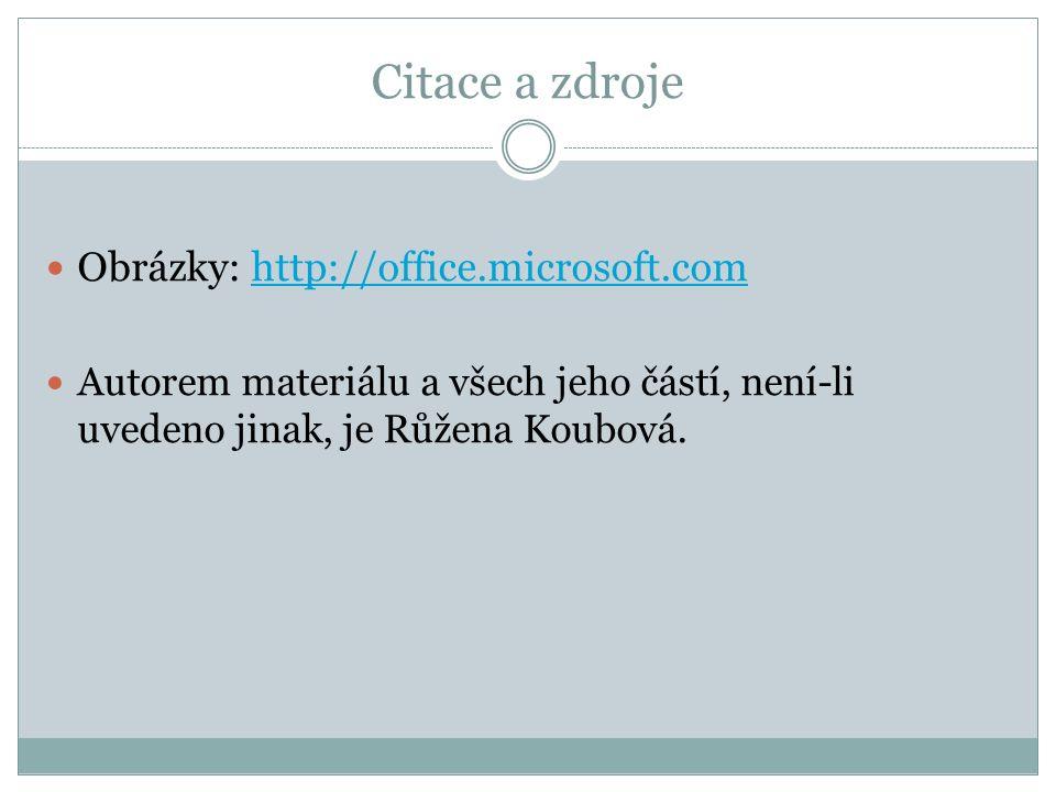 Citace a zdroje Obrázky: http://office.microsoft.comhttp://office.microsoft.com Autorem materiálu a všech jeho částí, není-li uvedeno jinak, je Růžena
