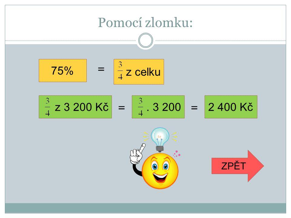 Pomocí zlomku: 75% z celku = = ZPĚT z 3 200 Kč. 3 2002 400 Kč =