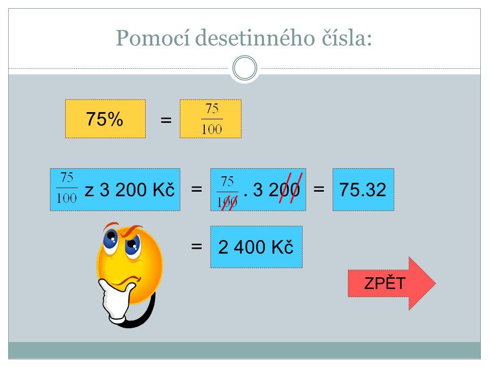 Pomocí desetinného čísla: 75% = z 3 200 Kč75.32. 3 200 == = 2 400 Kč ZPĚT