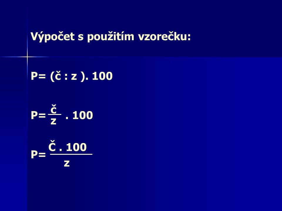 Výpočet s použitím vzorečku: P= (č : z ). 100 P=. 100 P= č z Č. 100 z